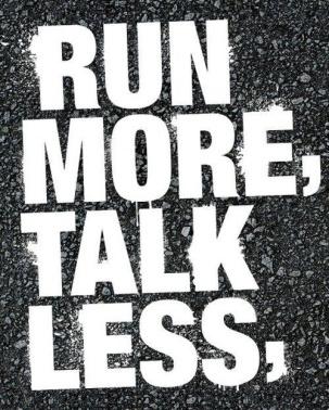 run more talk less