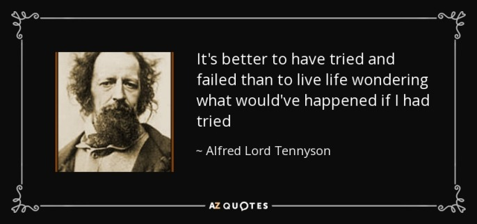 quote-it-s-better-to-have-tried-and-failed-than-to-live-life-wondering-what-would-ve-happened-alfred-lord-tennyson-87-84-14