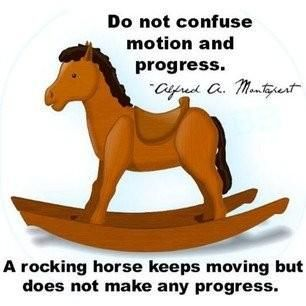 do not confuse motion with progress