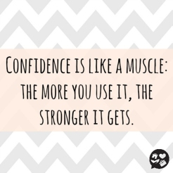 confidence is like a muscle