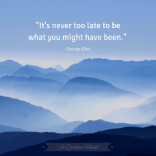 22Its-never-too-late-to-be-what-you-might-have-been.22George-Eliot